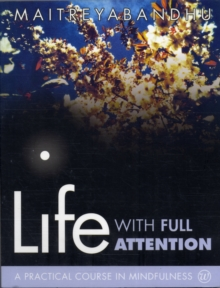 Life with Full Attention : A Practical Course in Mindfulness, Paperback Book