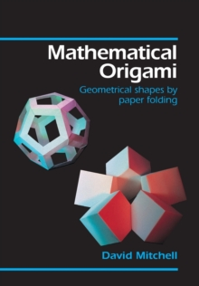 Mathematical Origami : Geometrical Shapes by Paper Folding, Paperback / softback Book