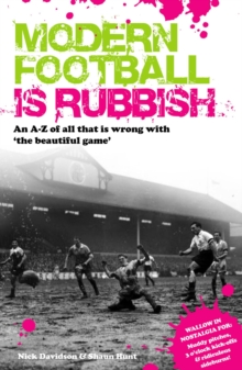 Modern Football is Rubbish : An A to Z of All That is Wrong with the Beautiful Game, Paperback Book