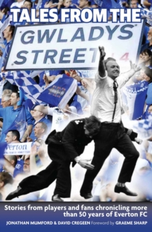 Tales from the Gwladys Street : Stories from Players and Fans Chronicling More Than 50 Years of Everton FC, Paperback Book