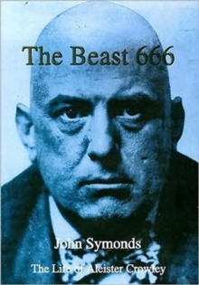 The Beast 666 : The Life of Aleister Crowley, Hardback Book