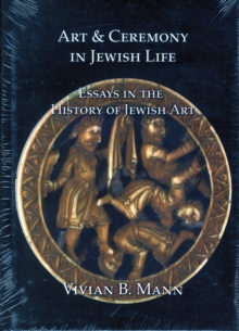 Art & Ceremony in Jewish Life : Essays in the History of Jewish Art, Hardback Book