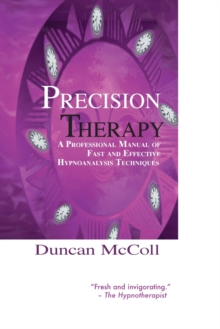 Precision Therapy : A Professional Manual of Fast and Effective Hypnoanalysis Techniques, Paperback Book