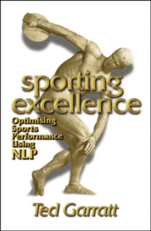 Sporting Excellence : Optimising Sports Performance Using NLP, Paperback Book