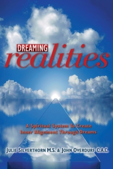 Dreaming Realities : A Spiritual System to Create Inner Alignment Through Dreams, Paperback Book