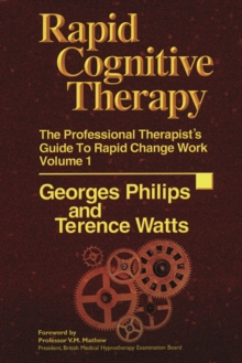 Rapid Cognitive Therapy : The Professional Therapists' Guide to Rapid Change Work v. 1, Hardback Book
