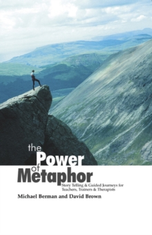 The Power of Metaphor : Story Telling & Guided Journeys for Teachers, Trainers and Therapists, Paperback / softback Book