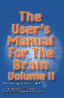 The User's Manual for the Brain Volume II : Mastering Systemic NLP, Hardback Book