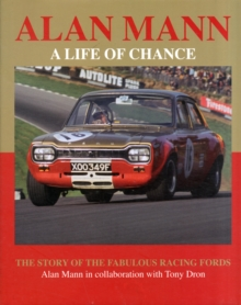 Alan Mann - A Life of Chance : The Story of the Fabulous Racing Fords, Hardback Book