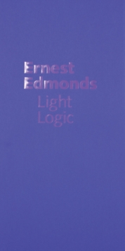 Ernest Edmonds : Light Logic, Hardback Book