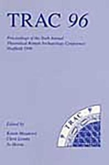 TRAC 96 : Proceedings of the Sixth Annual Theoretical Roman Archaeology Conference, Paperback / softback Book