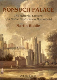 Nonsuch Palace : The Material Culture of a Noble Restoration Household, Hardback Book