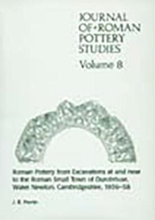 Journal of Roman Pottery Studies Volume 8 : Roman Pottery from Excavations at and near to the Roman Small Town of Durobrivae,  Water Newton, Cambridgeshire, 1956-58, Paperback / softback Book