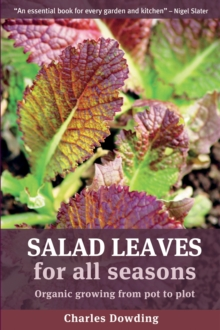 Salad Leaves for All Seasons : Organic Growing from Pot to Plot, Paperback Book