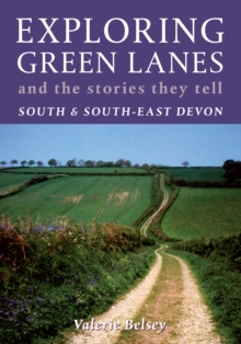 Exploring Green Lanes and the Stories They Tell - South and South-East Devon, Paperback / softback Book