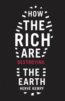 How the Rich are Destroying the Earth, Paperback Book