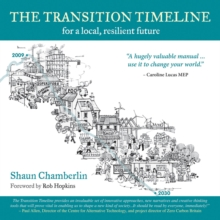 The Transition Timeline : For a Local, Resilient Future, Paperback / softback Book