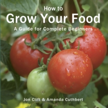 How to Grow Your Food : A Guide for Complete Beginners, Paperback Book