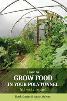 How to Grow Food in Your Polytunnel : All year round, Paperback Book