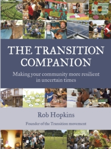 The Transition Companion : Making Your Community More Resilient in Uncertain Times, Paperback Book