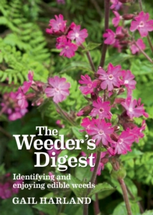 The Weeder's Digest : Identifying and enjoying edible weeds, Paperback / softback Book