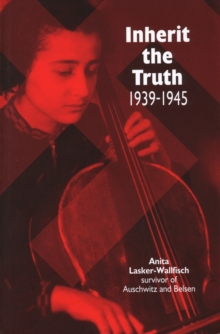 Inherit the Truth 1939-1945 : The Documented Experiences of a Survivor of Auschwitz and Belsen, Paperback Book