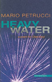 Heavy Water : A Poem for Chernobyl, Paperback Book