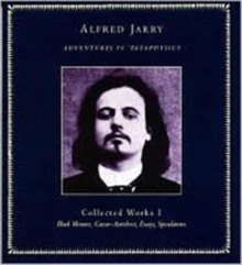 Adventures in Pataphysics : Alfred Jarry Collected Works I, Paperback Book
