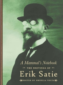 A Mammal's Notebook : The Collected Writings of Erik Satie, Hardback Book