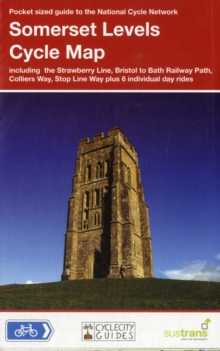Somerset Levels Cycle Map : Including the Strawberry Line, Bristol to Bath Railway Path, Colliers Way, Stop Line Way Plus 6 Individual Day Rides, Sheet map, folded Book
