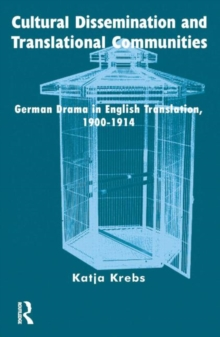 Cultural Dissemination and Translational Communities : German Drama in English Translation 1900-1914, Hardback Book