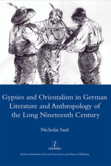 Gypsies and Orientalism in German Literature and Anthropology of the Long Nineteenth Century, Hardback Book