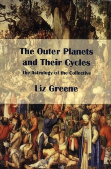 The Outer Planets and Their Cycles : The Astrology of the Collective, Paperback Book