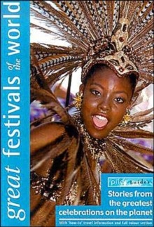 Great Festivals of the World : Stories from the Greatest Celebrations on the Planet, Paperback Book