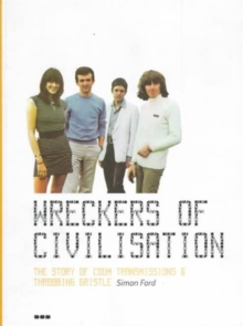 Wreckers of Civilisation : The Story of Coum Transmissions & Throbbing Gristle, Paperback Book