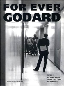 For Ever Godard : The Work of Jean-Luc Godard 1950 to the Present, Hardback Book