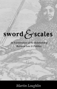 Sword and Scales : An Examination of the Relationship Between Law and Politics, Paperback Book