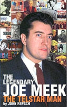 The Legendary Joe Meek : The Telstar Man, Paperback / softback Book