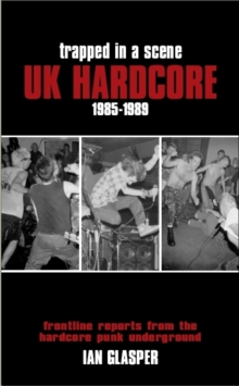 Trapped In A Scene : UK Hardcore 1985-89, Paperback Book