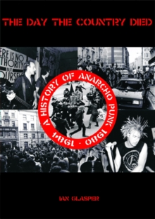The Day the Country Died : A History of Anarcho Punk 1980 to 1984, Paperback Book
