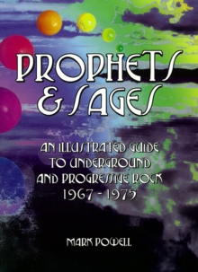 Prophets & Sages : An Illustrated Guide to Underground and Progressive Rock 1967-1975, Paperback / softback Book