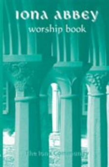 The Iona Abbey Worship Book : Liturgies and Worship Material Used in the Iona Abbey, Paperback Book