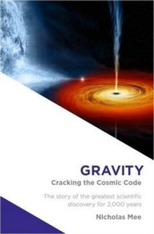 Gravity : Cracking the Cosmic Code, Paperback Book