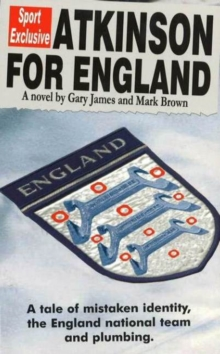 Atkinson for England : A Tale of Mistaken Identity, the England National Team and Plumbing, Paperback Book