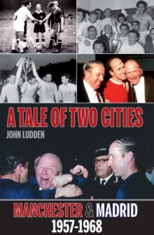 Tale of Two Cities : Manchester & Madrid 1957-1968, Paperback Book