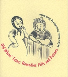 Old Wives Tales : Remedies, Pills and Potions, Paperback Book