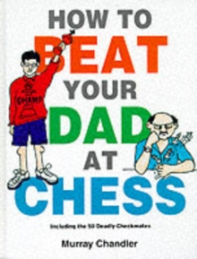 How to Beat Your Dad at Chess, Hardback Book
