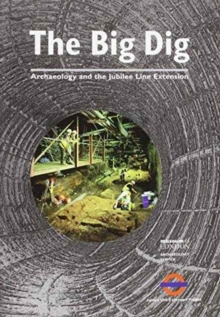The Big Dig : Archaeology and the Jubilee Line Extension, Paperback Book