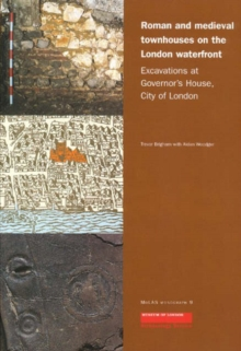 Roman and Medieval Townhouses on the London Waterfront : Excavations at Governor's House, City of London, Paperback Book