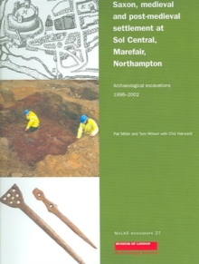 Saxon, Medieval and Post-Medieval Settlement at Sol Central, Marefair, Northampton : Archaeological Excavations 1998-2002, Paperback Book